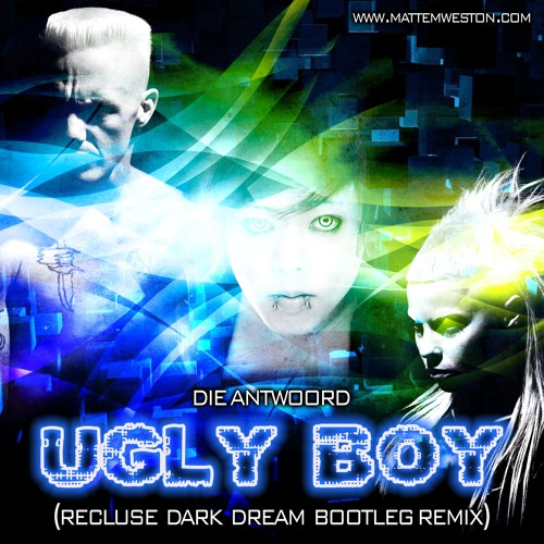 Ugly Boy (Recluse Dark Dream Bootleg Remix)- Die Antwoord