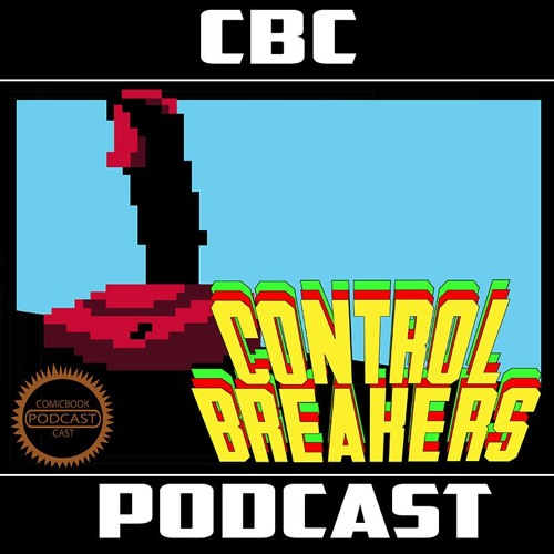 Control Breakers Ep91 - Back in 4K! UHD With Blast Processing!