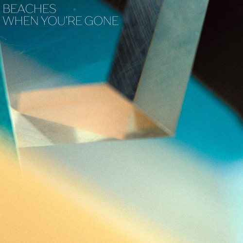 Beaches - When You're Gone