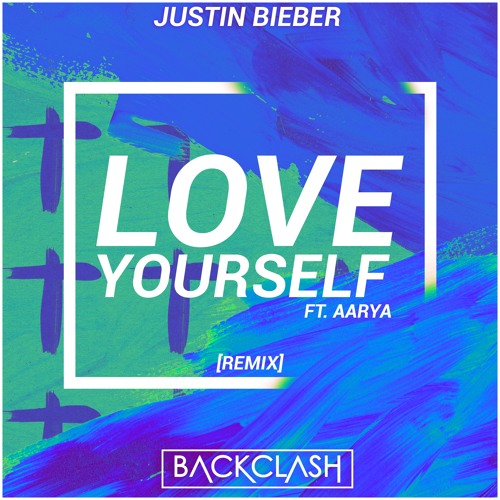 Justin Bieber - Love Yourself (Backclash Remix ft. Aarya)