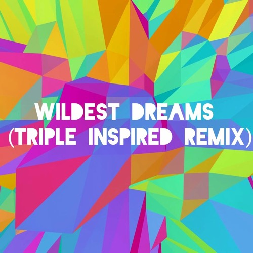 Wildest Dreams (Triple Inspired Remix)
