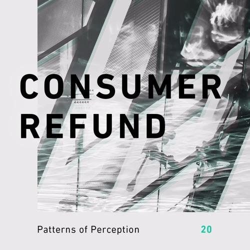 Patterns of Perception 20 - Consumer Refund