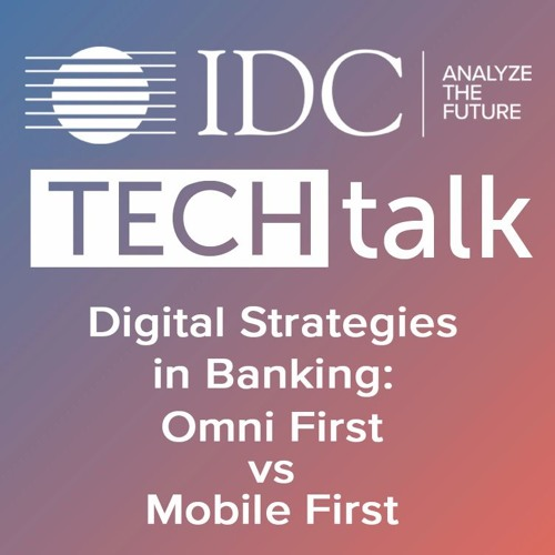 Episode #9 - Digital Strategies in Banking:  Omni First vs Mobile First