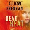 Dead Heat by Allison Brennan, audiobook excerpt
