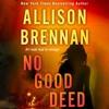 No Good Deed by Allison Brennan, audiobook excerpt