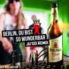Berlin Du Bist So Wunderbar - JU'GO REMIX