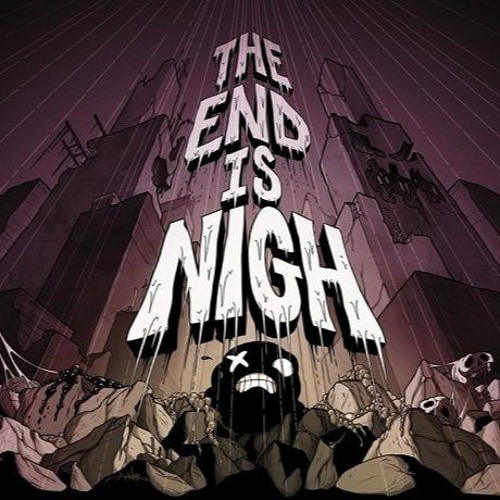 The End Is Nigh By Make It
