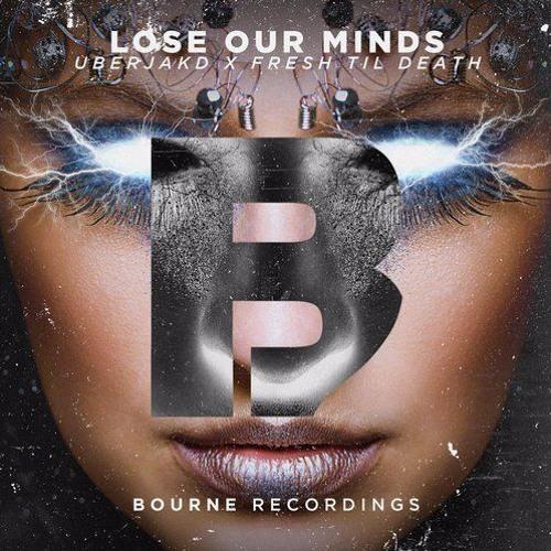 Uberjakd & Fresh Til Death - Lose Our Minds (Quiet Be Remix)