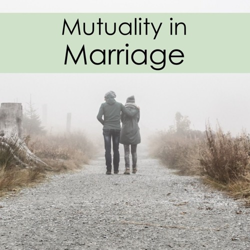 Mutuality in Marriage (1 Cor. 7)