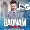 BADNAM (The Bad Boy) Mankirt Aulakh - Deejay Jsg