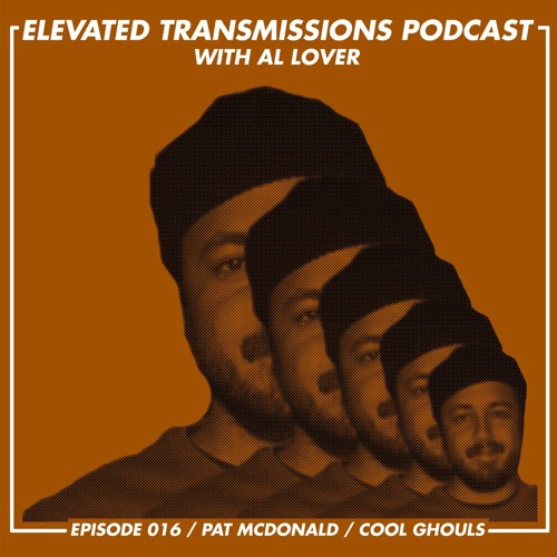 Elevated Transmissions Podcast 016 - Pat McDonald / Cool Ghouls