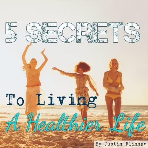 5 Secrets to Living a Healthier Life (Secret#4)