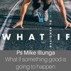 Ps Mike Illunga (What if) Something good is going to happen