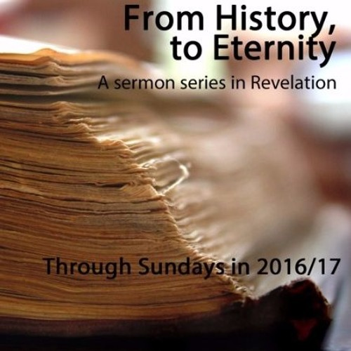 2017 - From History to Eternity: A series in Revelation