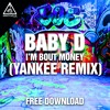 Baby D - Im Bout Money (Yankee Remix) [Free Download]