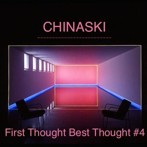 First Thought Best Thought #4 - Part I - Chinaski