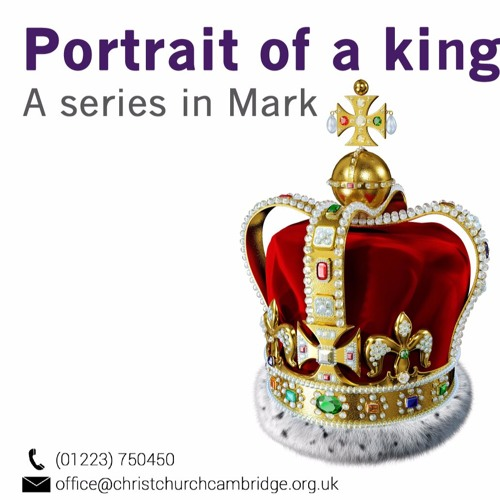 Portrait of a king, a series in Mark (Summer 2017)
