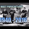 The Most Popular Song Of Each Year 1940 - 2016