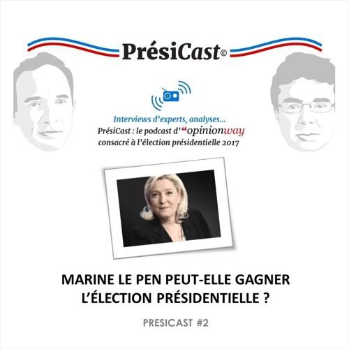 PrésiCast #2 : Marine Le Pen peut-elle gagner l'élection présidentielle ?