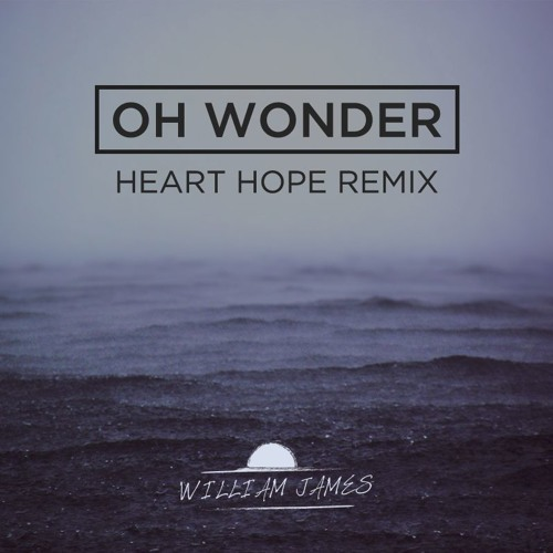 Oh Wonder - Heart Hope (William James Remix)