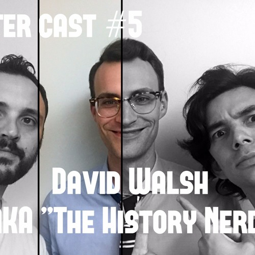 "Bantercast Episode 5: David Walsh AKA ""The History Nerd"""