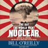 The Day The World Went Nuclear by Bill O'Reilly, audiobook excerpt