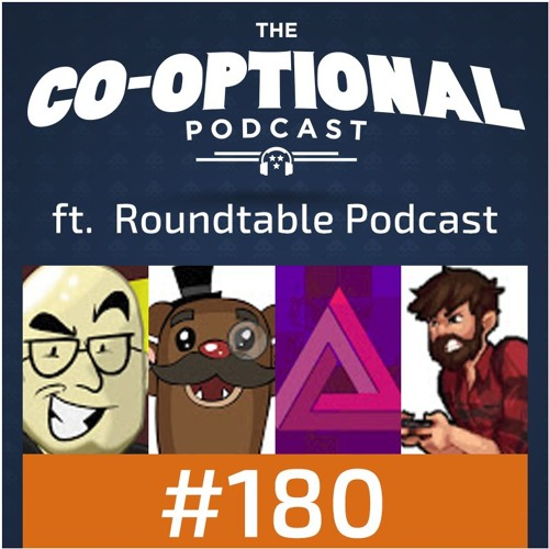 The Co-Optional Podcast Ep. 180 ft. The Roundtable Podcast [strong language] - July 27th, 2017