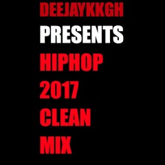 HIPHOP Rap & R&B 2017 CLEAN MIX BY DEEJAYKKGH NO SWEARING