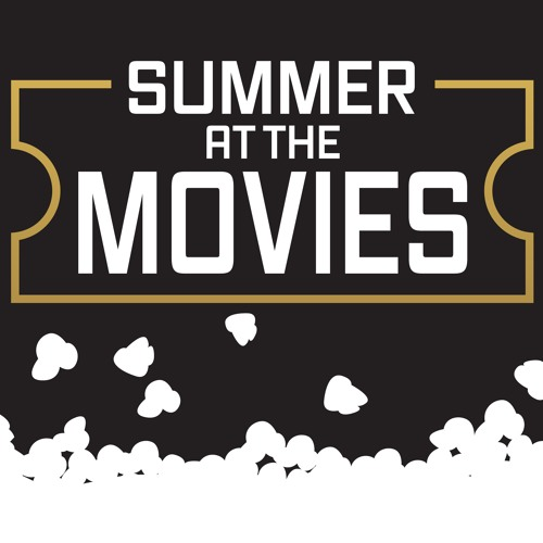"""""""Summer At The Movies"""" Week 8 July 16, 2017 