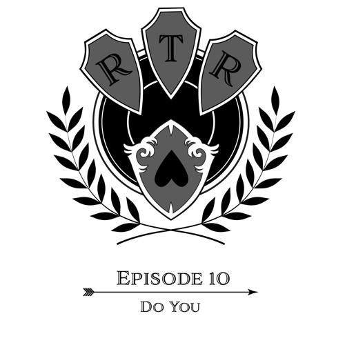 Round Table Rebellion, E10: Do You