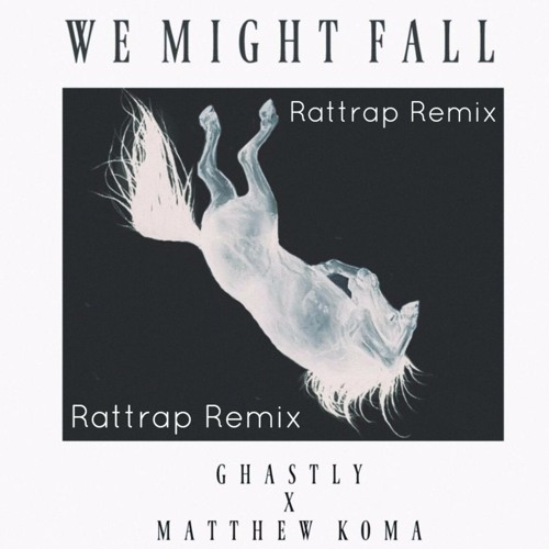 We Might Fall (Rattrap Remix)