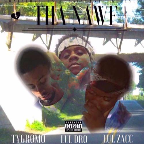 Lul Dro - Tha Nawf (Feat. TyGromo & Lul Zac) Pod. By Monopoly Beatz