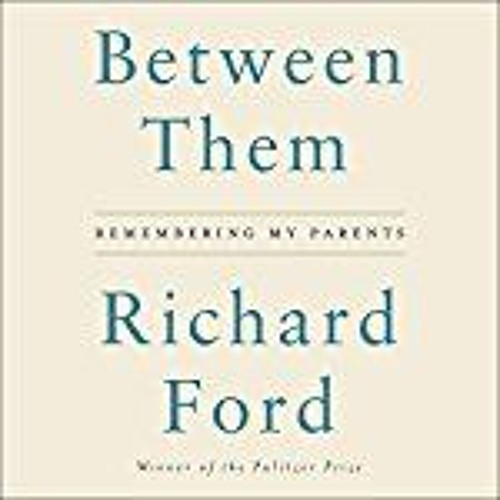 BETWEEN THEM by Richard Ford, read by Christian Baskous