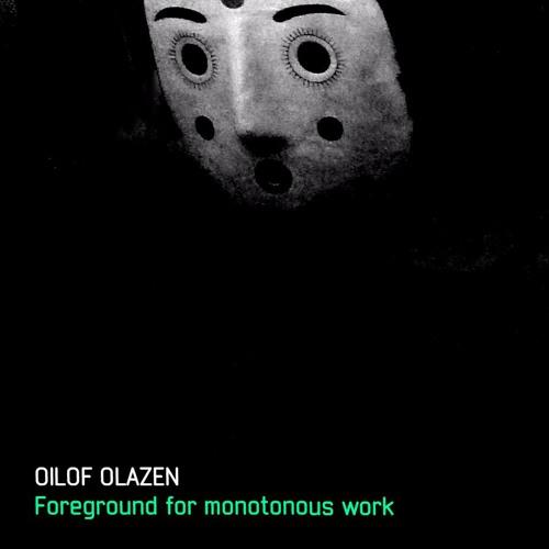 Oilof Olazen - Foreground for monotonous work