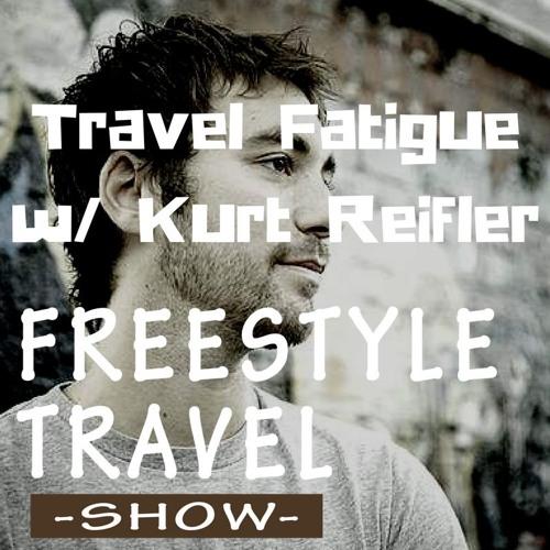 #13 - Travel Fatigue w/ Kurt Reifler