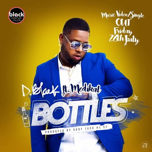 D-Black ft. Medikal - Bottles (produced by Rony Turn Me Up)