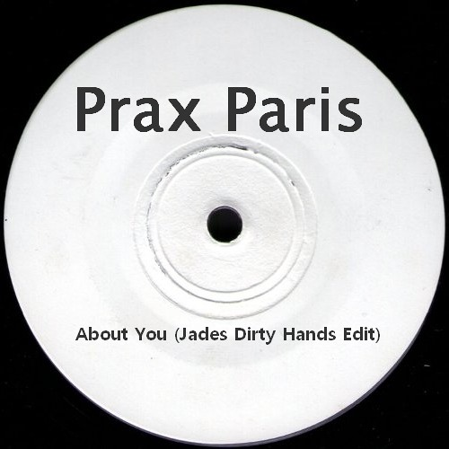 Prax Paris - About You (Jades Dirty Hands Edit)FREE Download!!!