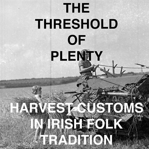 Blúiríní Béaloidis 05: The Threshold Of Plenty - Harvest Customs In Irish Tradition