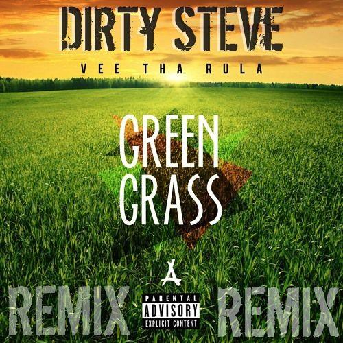 Dirty Steve - Green Grass Ft Vee Tha Rula (ReMix)