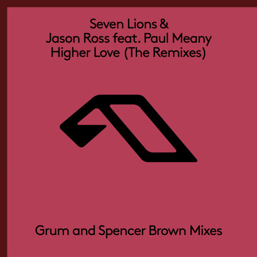 Seven Lions & Jason Ross feat. Paul Meany - Higher Love (Grum Remix)