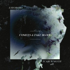 Ehiorobo - Comets & Fake Blood (Icarus Moth Edit)