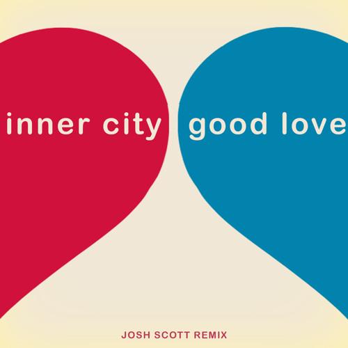 INNER CITY - GOOD LOVE (JOSH SCOTT REMIX) FREE DOWNLOAD