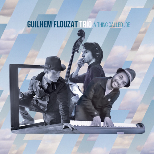 Guilhem Flouzat Trio - Happiness Is Just A Thing Called Joe