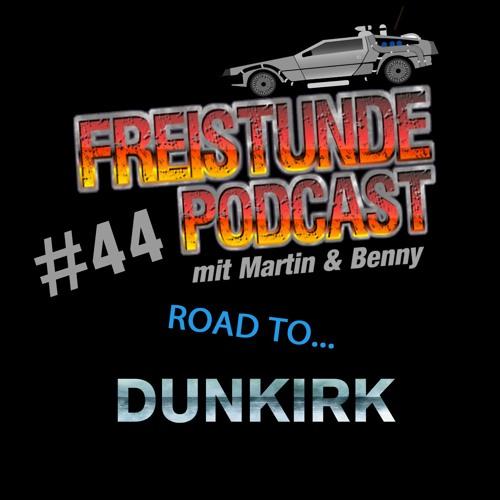 Freistunde #44 - Road to Dunkirk