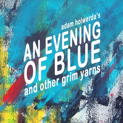 An Evening of Blue and Other Grim Yarns: Reader / Author Interview