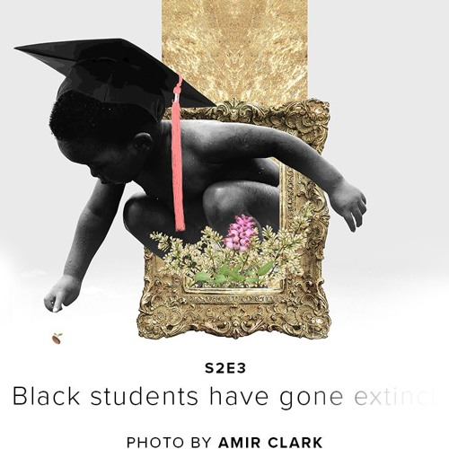 s2e3 - Black Students Have Gone Extinct