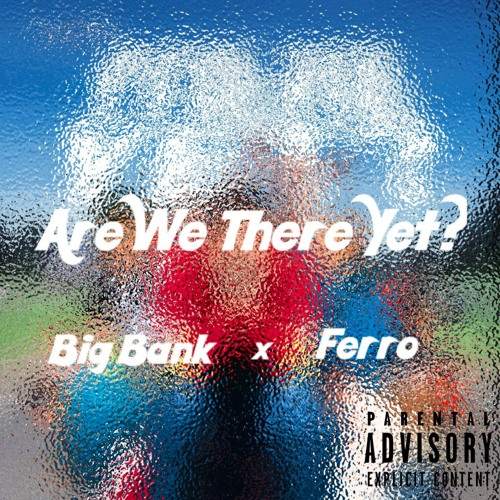 Are We There Yet? Big Bank x Ferro