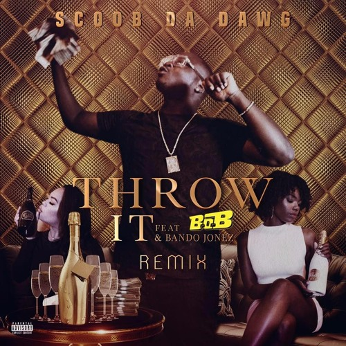Throw It (ft. B.o.B X Bando Jonez)
