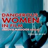 Dangerous Women in Film: A Movie Magoos Special