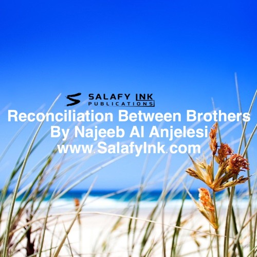 Reconciliation Between Brothers By Najeeb Al Anjelesi